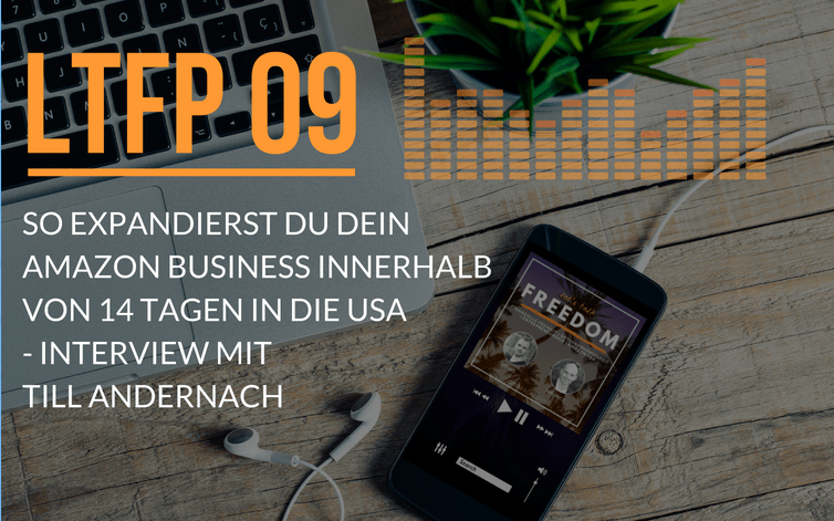 LTFP 09 : Wann und Wie Du Dein Amazon FBA Business in die USA expandieren solltest – ein Interview mit amazon.com Experte Till Andernach